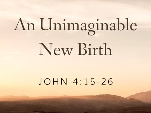 An Unimaginable New Birth