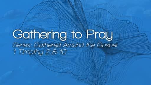 Gathering to Pray - July 18, 2018