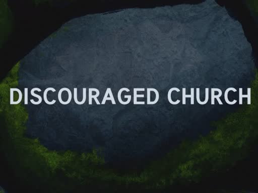 (poor audio at times) Discouraged Church