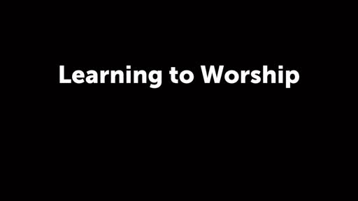Learning to Worship
