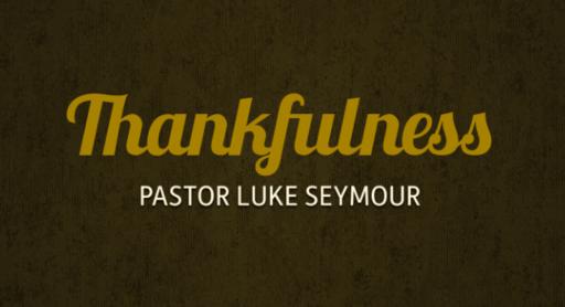 Thankfulness - Pastor Luke Seymour - Sunday, 15th July 2018
