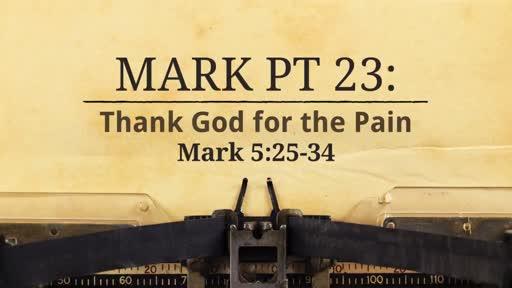 Mark Pt 24: Thank God for the Pain