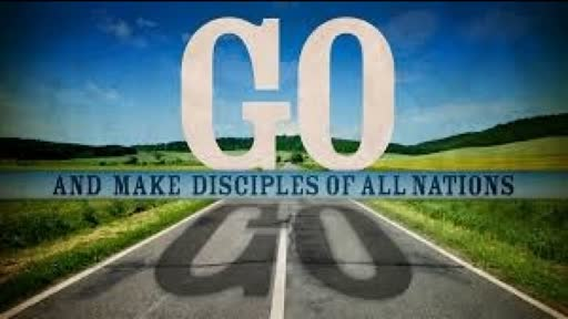 The Great Commission:  Go Therefore