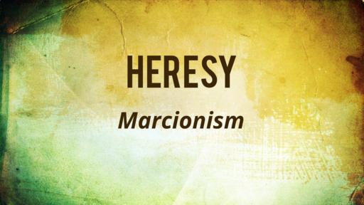 Marcionism   Heresy   July 15, 2018