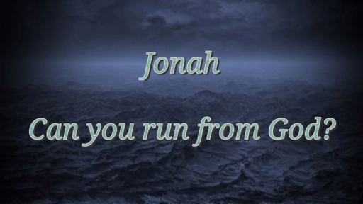 Jonah: Can You Run From God