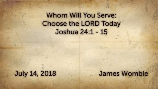 Whom Will You Serve: Choose the LORD Today