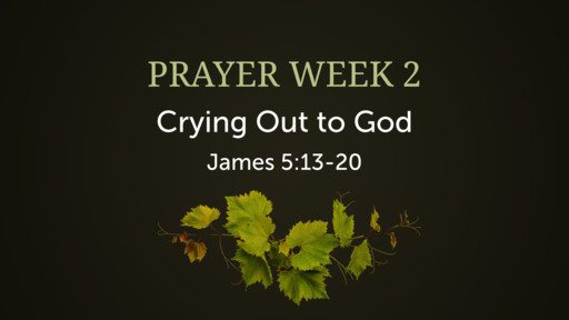 """Prayer Week 2 """"Crying out to God"""""""