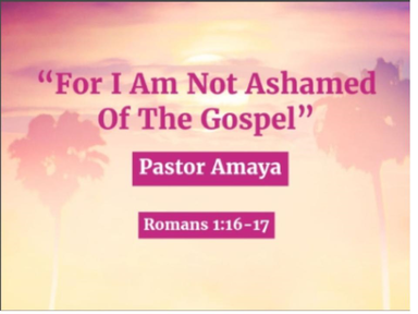 "July 15, 2018-""For I Am Not Ashamed Of The Gospel"""