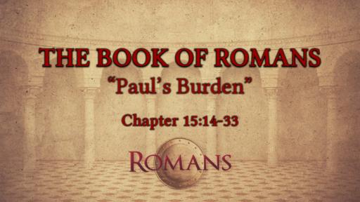 "Romans 15:14-33 ""Paul's Burden"""
