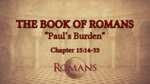 "Romans 15:14-33 ""Paul's Burden"""