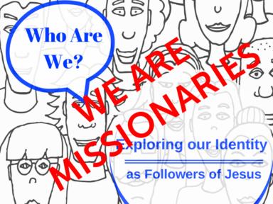 Who Are We? Week #3: Missionaries