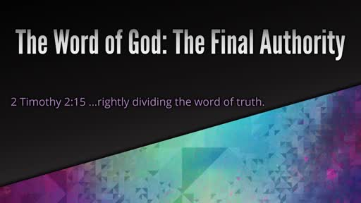 The Word of God:  The Final Authority