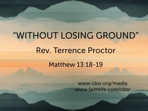 "07.15.18 - ""Without Losing Ground"" (Mat. 13:18-19) 2nd Service"