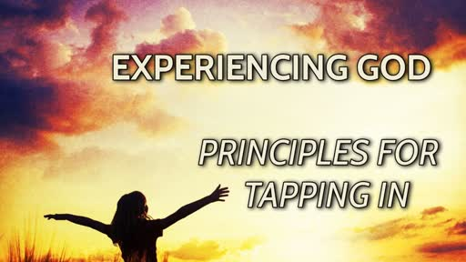 Experiencing God part 4/PRINCIPLES FOR TAPPING IN