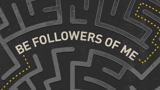 Be Followers of Me: Discipleship 2