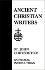 St. John Chrysostom: Baptismal Instructions
