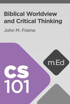 Mobile Ed: CS101 Biblical Worldview and Critical Thinking (4 hour course)