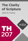 Mobile Ed: TH207 The Clarity of Scripture (0.5 hour course)