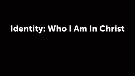 Identity: Who I Am In Christ