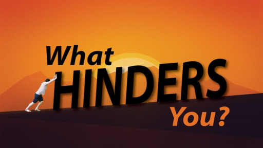 What Hinders You?
