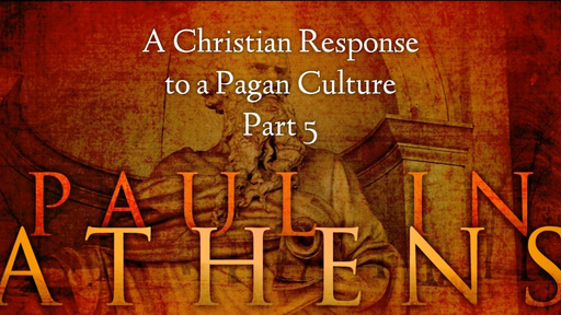 July 22, 2018 - A Christian Response to a Pagan Culture, Part 5