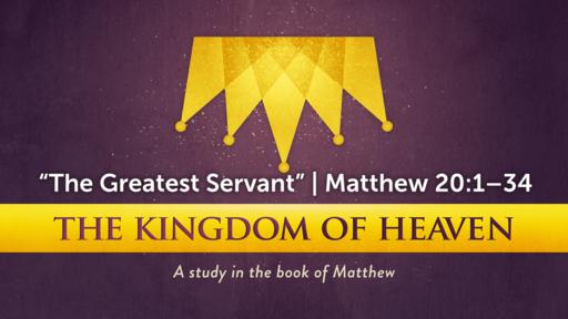 """The Greatest Servant"" | Matthew 20:1–34"