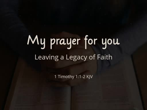 July 22, 2018 AM  1 Timothy - My Prayer For You