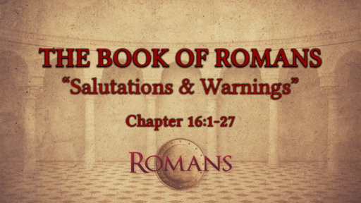 "Romans 16:1-27 ""Salutations & Warnings"""