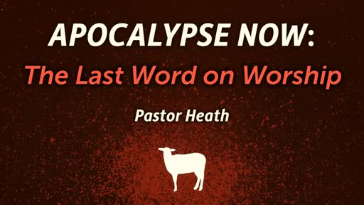 Apocalypse Now: The Last Word on Worship