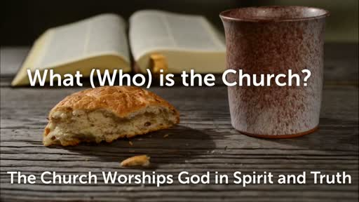 The Church Worships in Spirit and Truth