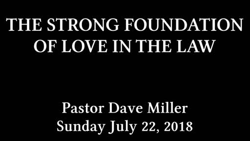 PCANTIOCH - THE STRONG FOUNDATION OF LOVE IN THE LAW - PASTOR DAVID MILLER - SUNDAY JULY 22, 2018