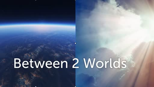 Between 2 Worlds