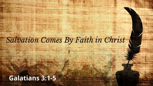 Salvation Comes By Faith in Christ
