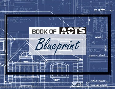 Book of Acts Blueprint:  The Foundation