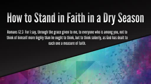 How to Stand in Faith in a Dry Season