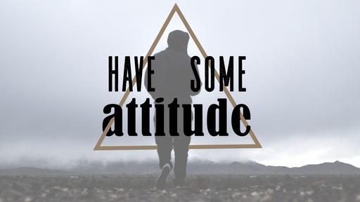 Have Some Attitude (pt.1)