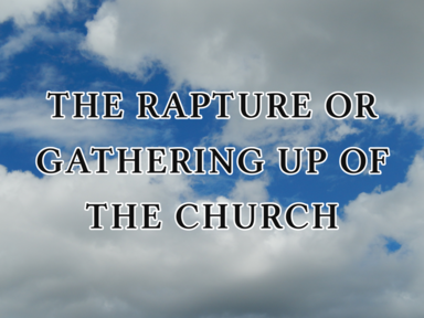 The Rapture or Gathering Up of the Church