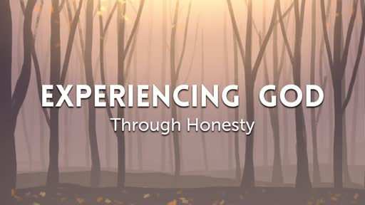 Experiencing God Through Honesty Part 2
