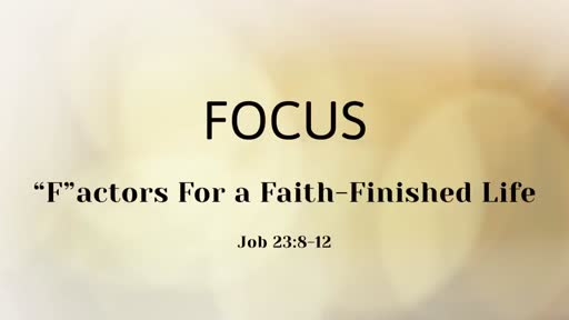 """220 - """"F""""actors of a Faith-Finished Life - Focus"""