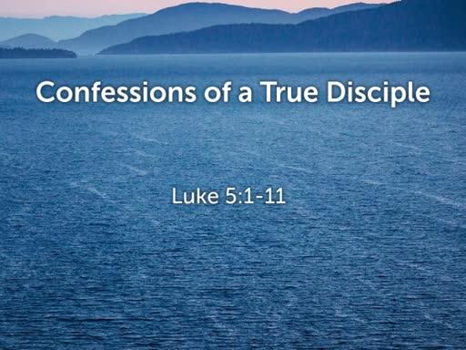 Luke 5:1-11 - Confessions of a True Disciple