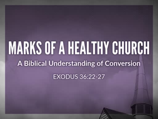 Marks of a Healthy Church: A Biblical Understanding of Conversion