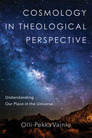 Cosmology in Theological Perspective: Understanding Our Place in the Universe