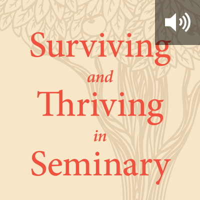 Surviving and Thriving in Seminary: An Academic and Spiritual Handbook (audio)