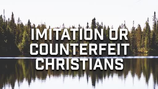 Imitation or Counterfeit Christians - 7/29/2018