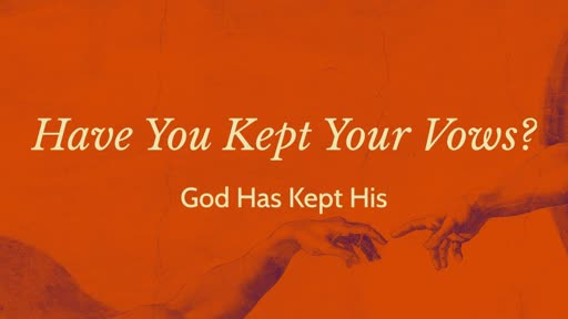 Have You Kept Your Vows? God Has Kept His!