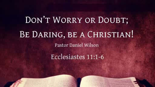 Don't Worry or Doubt; Be Daring, Be a Christian