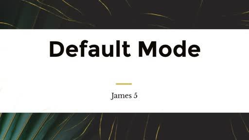 July 29th Default Mode