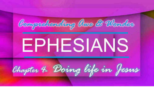Ephesians 4 prt 2- Doing Life In Jesus 7-29-18 Sunday AM