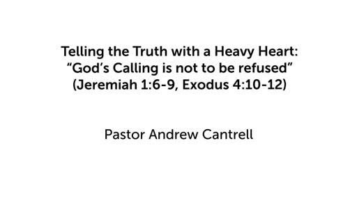 "Telling the Truth with a Heavy Heart: ""God's Calling is not to be refused"""