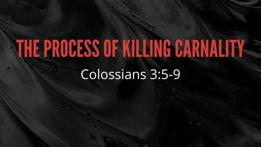 The Process of Killing Carnality
